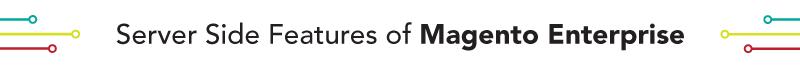 Server Side Features of Magento Enterprise