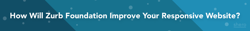 How Will Zurb Foundation Improve Your Responsive Website?